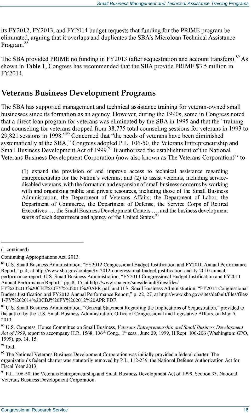Veterans Business Development Programs The SBA has supported management and technical assistance training for veteran-owned small businesses since its formation as an agency.