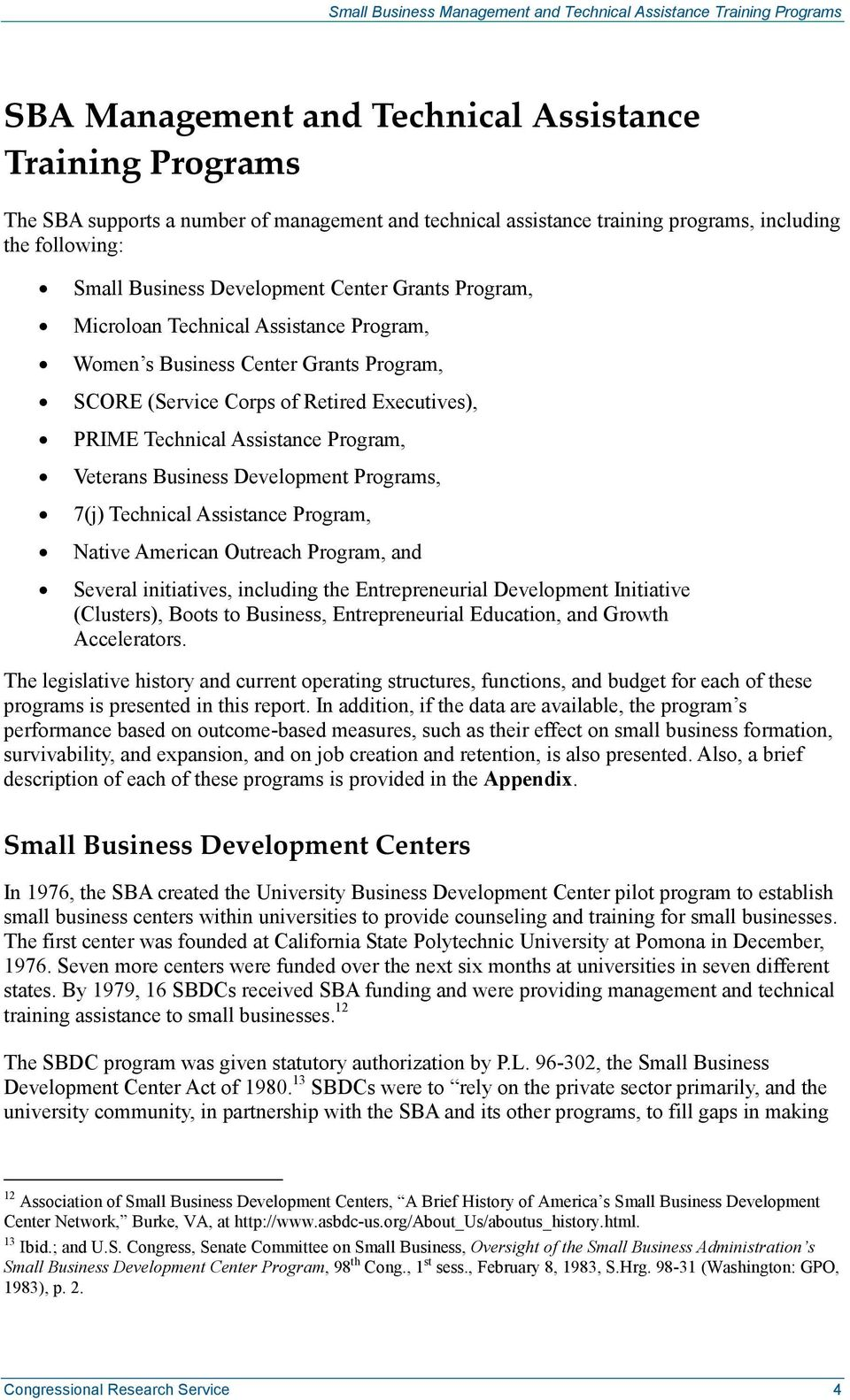 Business Development Programs, 7(j) Technical Assistance Program, Native American Outreach Program, and Several initiatives, including the Entrepreneurial Development Initiative (Clusters), Boots to