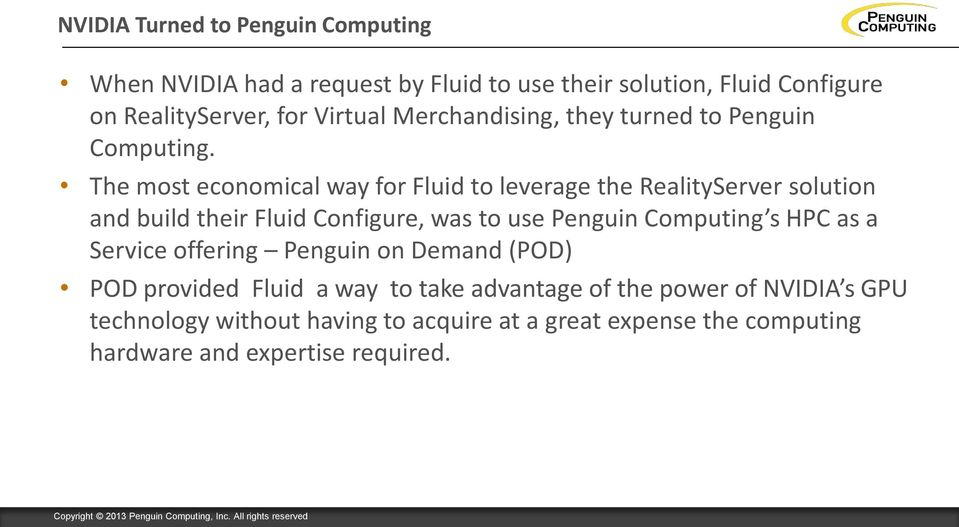 The most economical way for Fluid to leverage the RealityServer solution and build their Fluid Configure, was to use Penguin Computing s