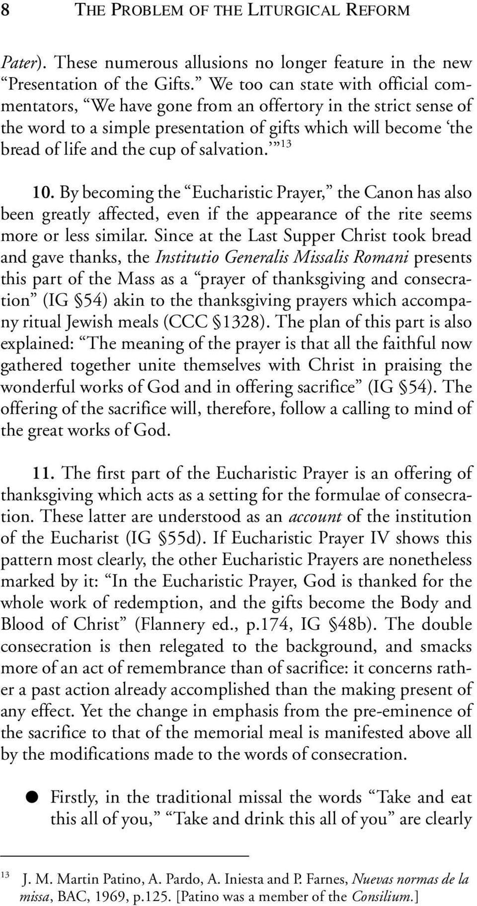 salvation. 13 10. By becoming the Eucharistic Prayer, the Canon has also been greatly affected, even if the appearance of the rite seems more or less similar.