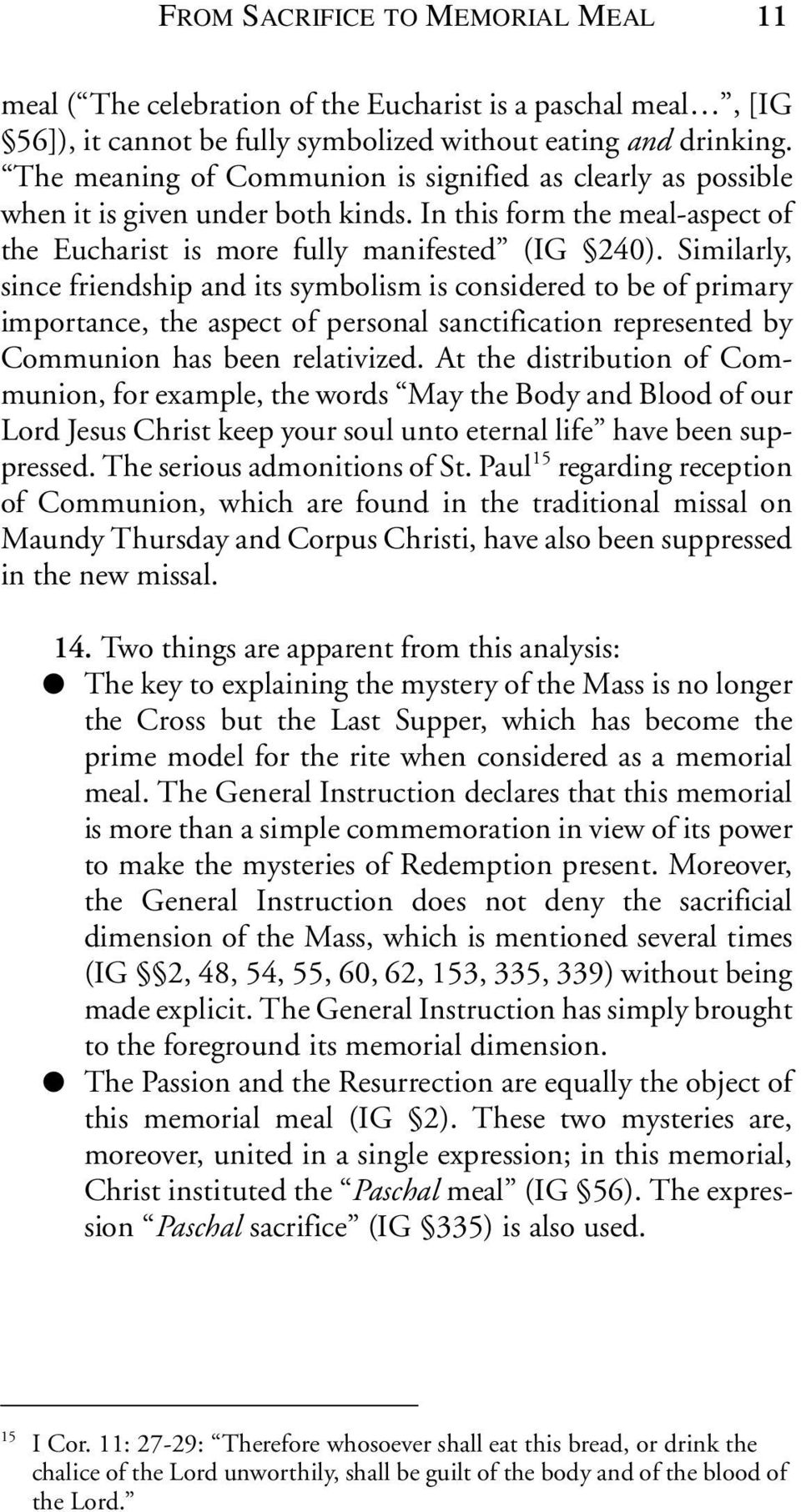 Similarly, since friendship and its symbolism is considered to be of primary importance, the aspect of personal sanctification represented by Communion has been relativized.