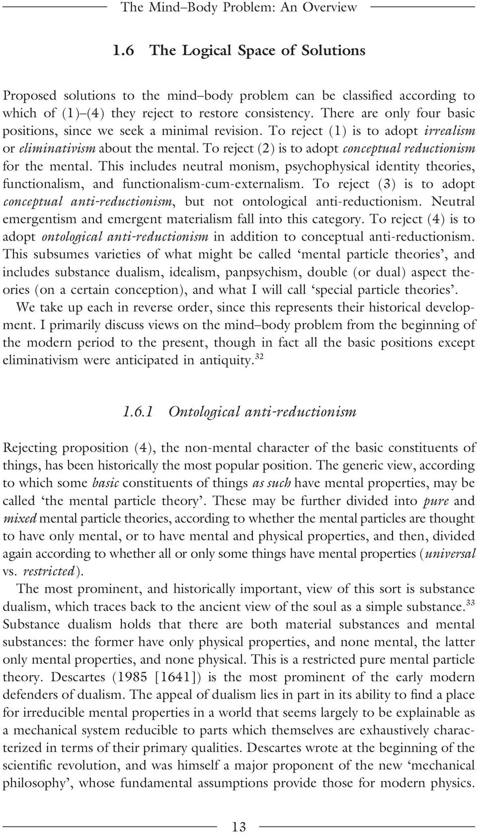 To reject (2) is to adopt conceptual reductionism for the mental. This includes neutral monism, psychophysical identity theories, functionalism, and functionalism-cum-externalism.