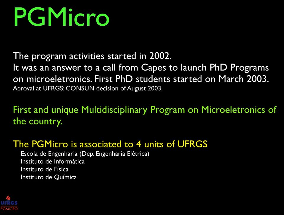 First PhD students started on March 2003. Aproval at UFRGS: CONSUN decision of August 2003.