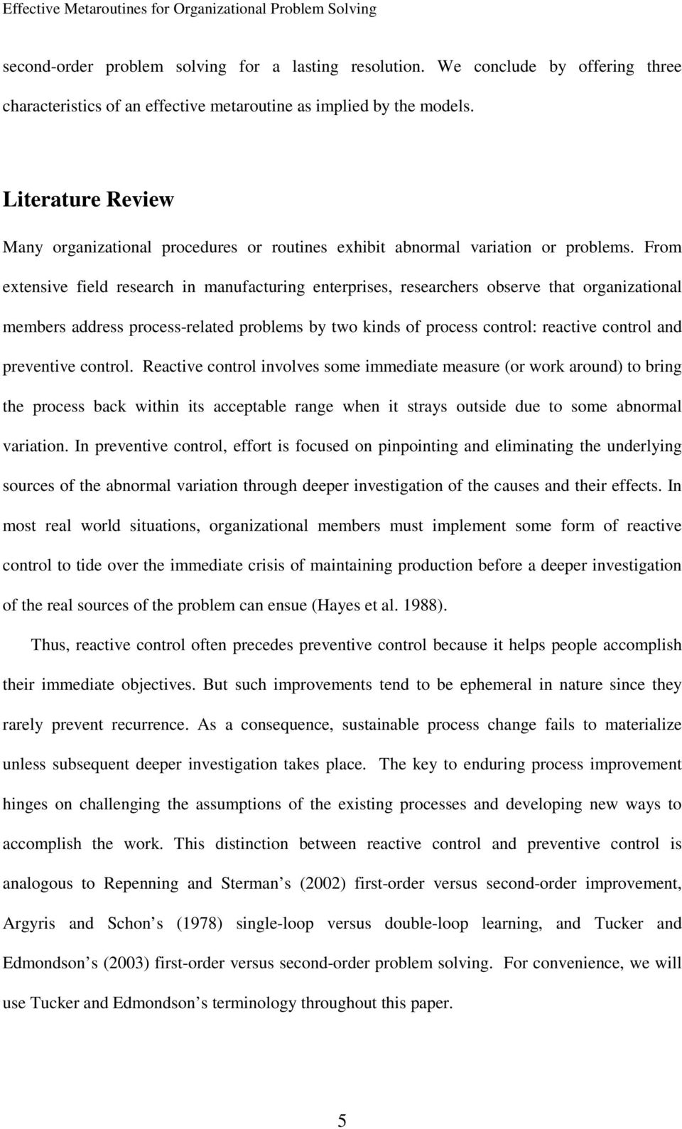 From extensive field research in manufacturing enterprises, researchers observe that organizational members address process-related problems by two kinds of process control: reactive control and