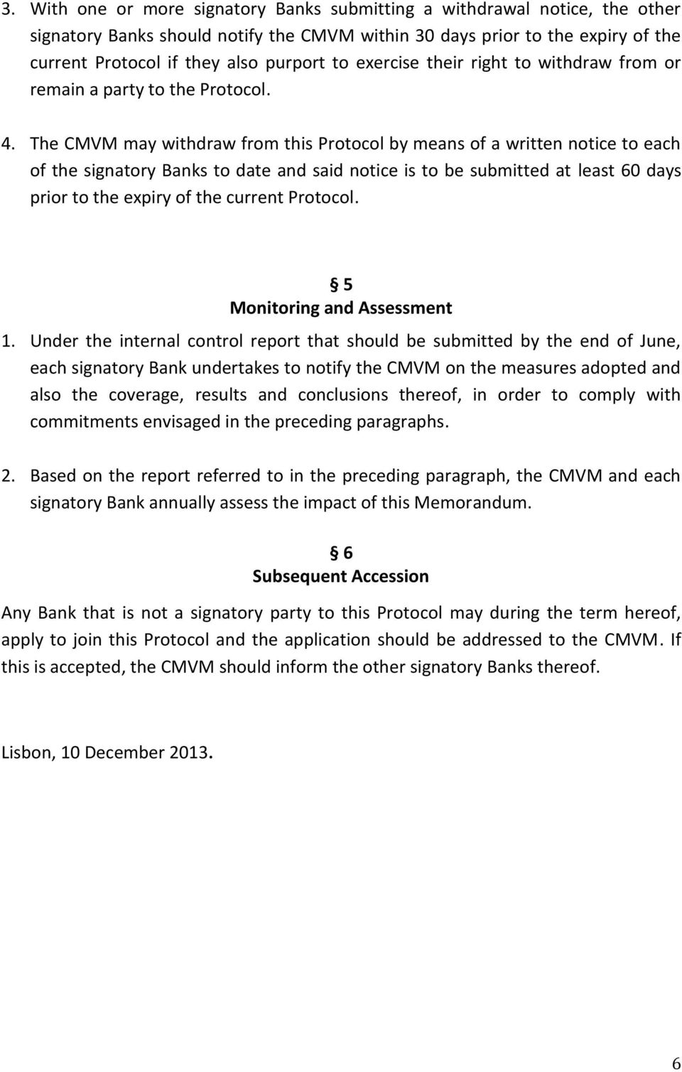 The CMVM may withdraw from this Protocol by means of a written notice to each of the signatory Banks to date and said notice is to be submitted at least 60 days prior to the expiry of the current
