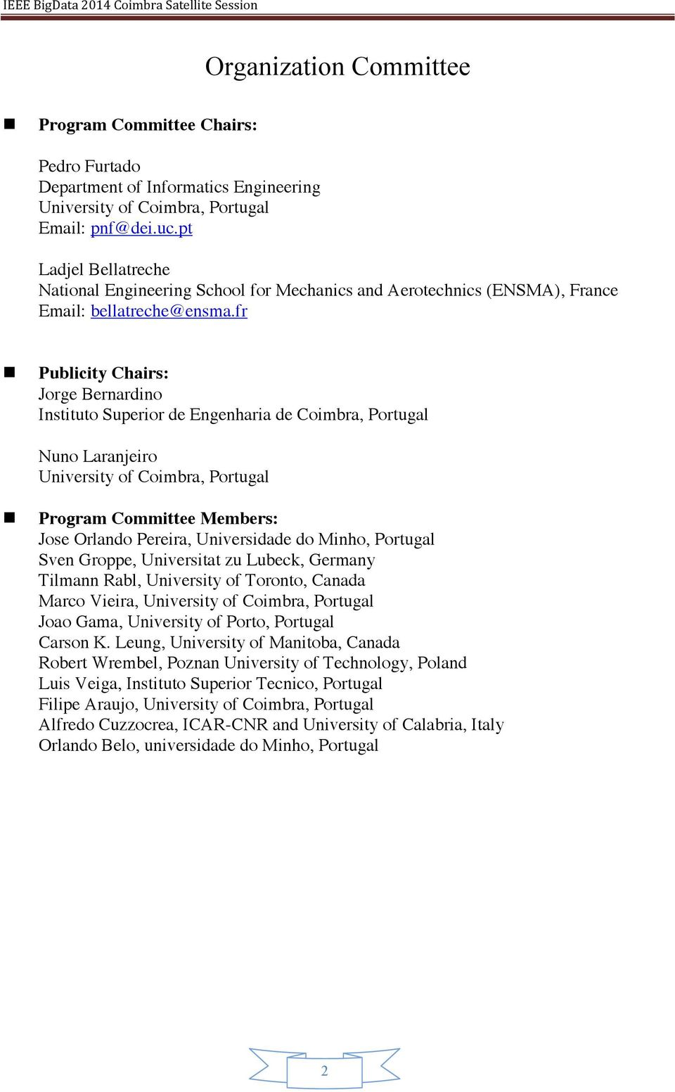 fr Publicity Chairs: Jorge Bernardino Instituto Superior de Engenharia de Coimbra, Portugal Nuno Laranjeiro University of Coimbra, Portugal Program Committee Members: Jose Orlando Pereira,