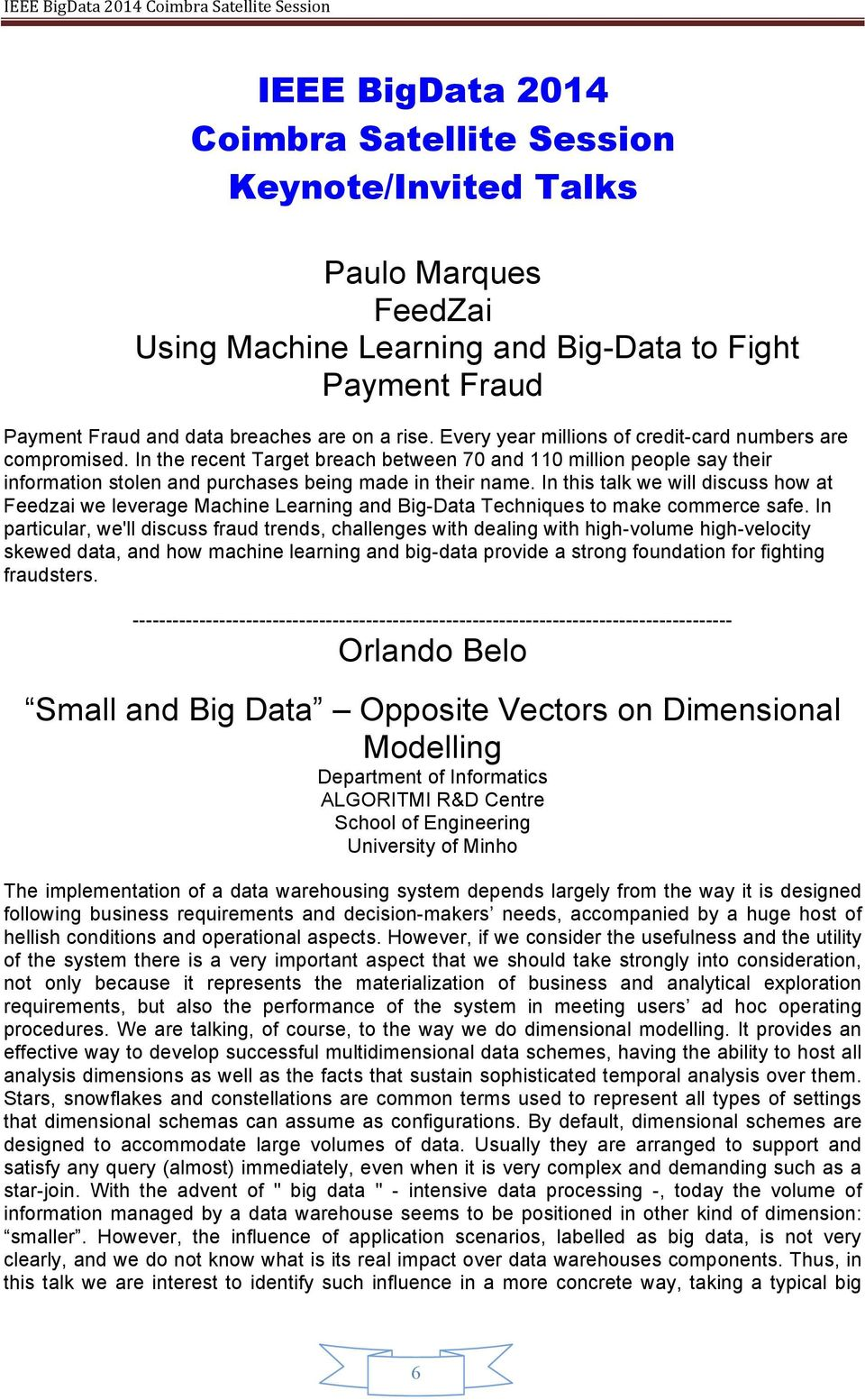 In this talk we will discuss how at Feedzai we leverage Machine Learning and Big-Data Techniques to make commerce safe.