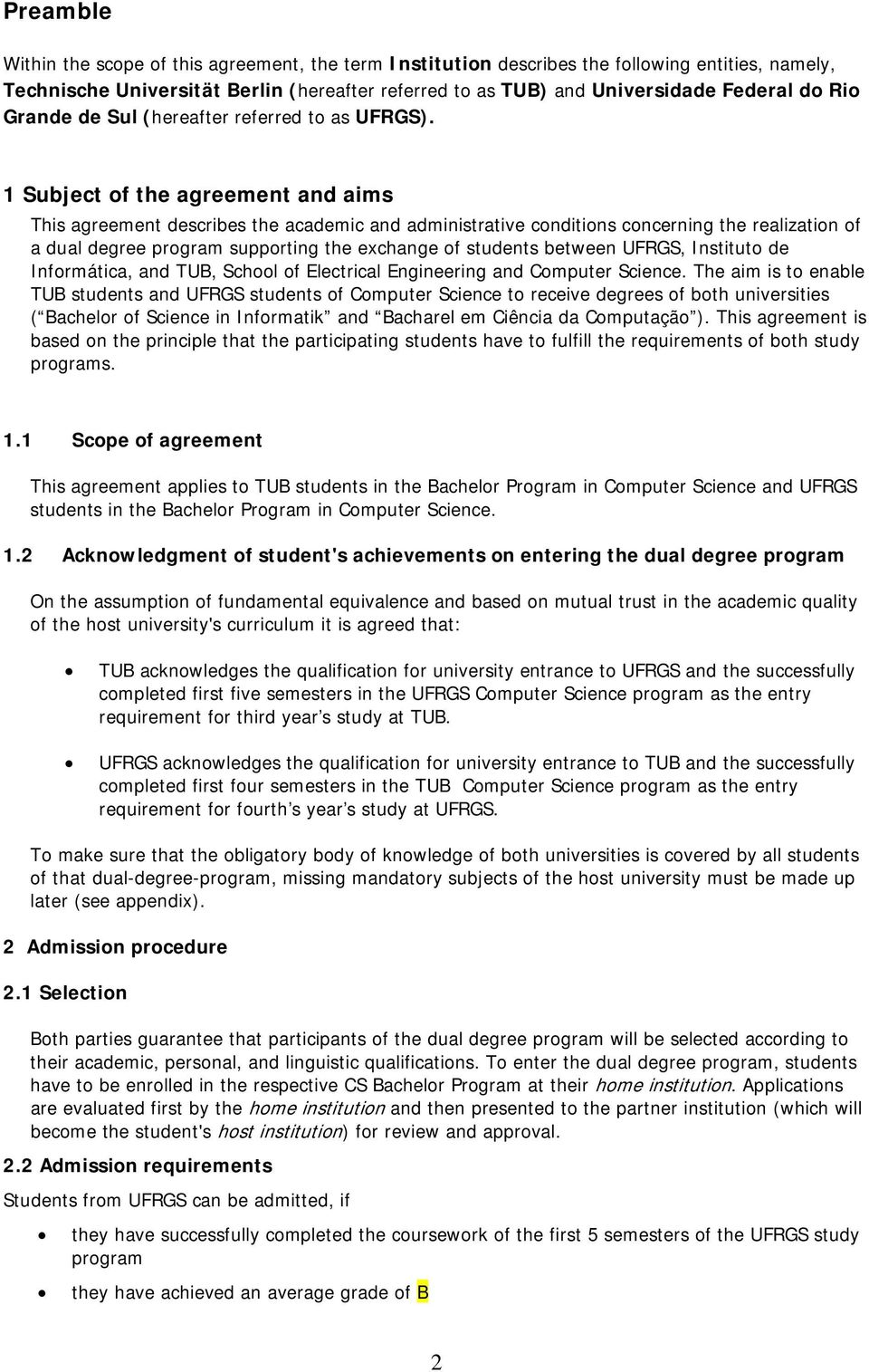 1 Subject of the agreement and aims This agreement describes the academic and administrative conditions concerning the realization of a dual degree program supporting the exchange of students between