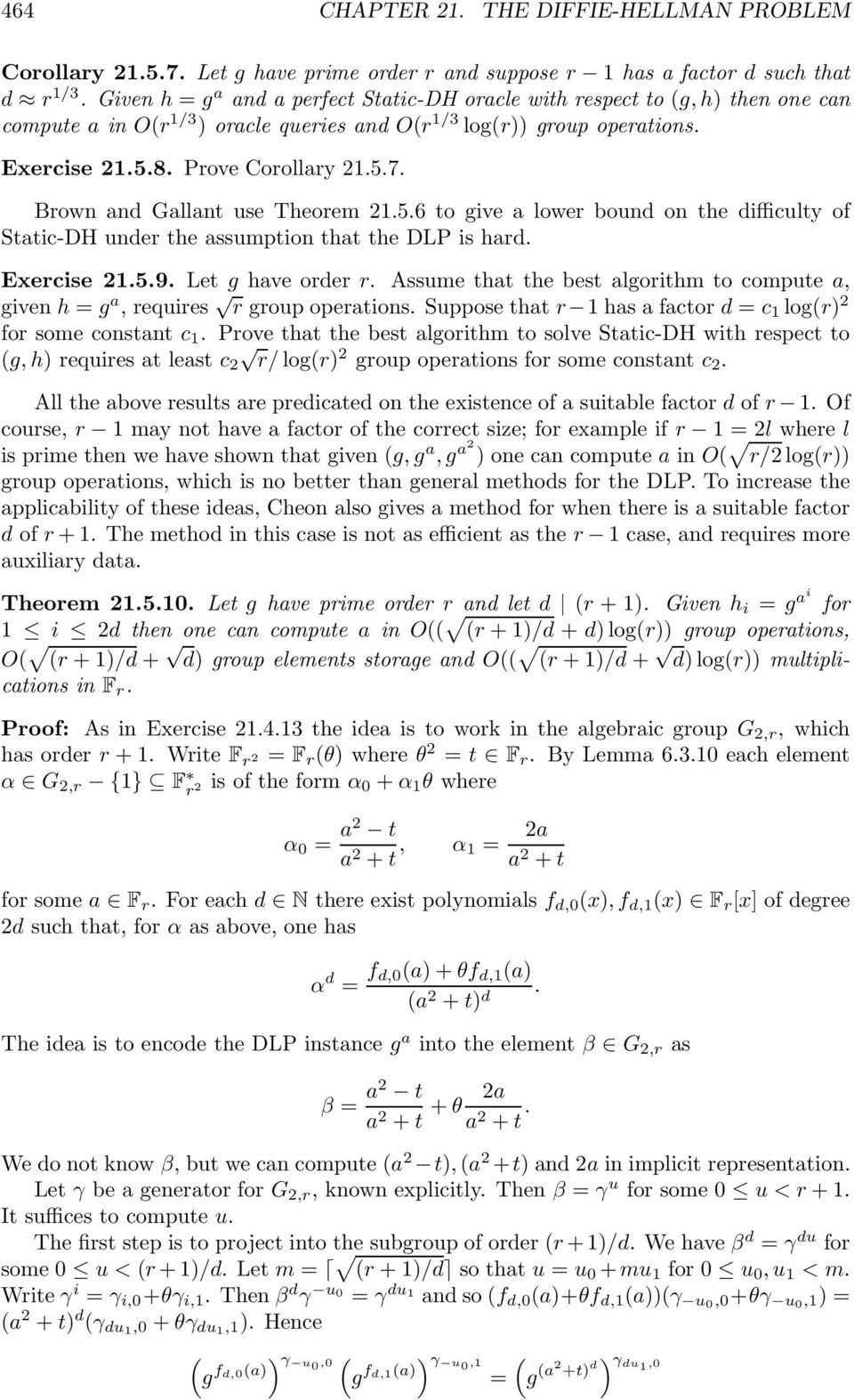 Brown and Gallant use Theorem 21.5.6 to give a lower bound on the difficulty of Static-DH under the assumption that the DLP is hard. Exercise 21.5.9. Let g have order r.