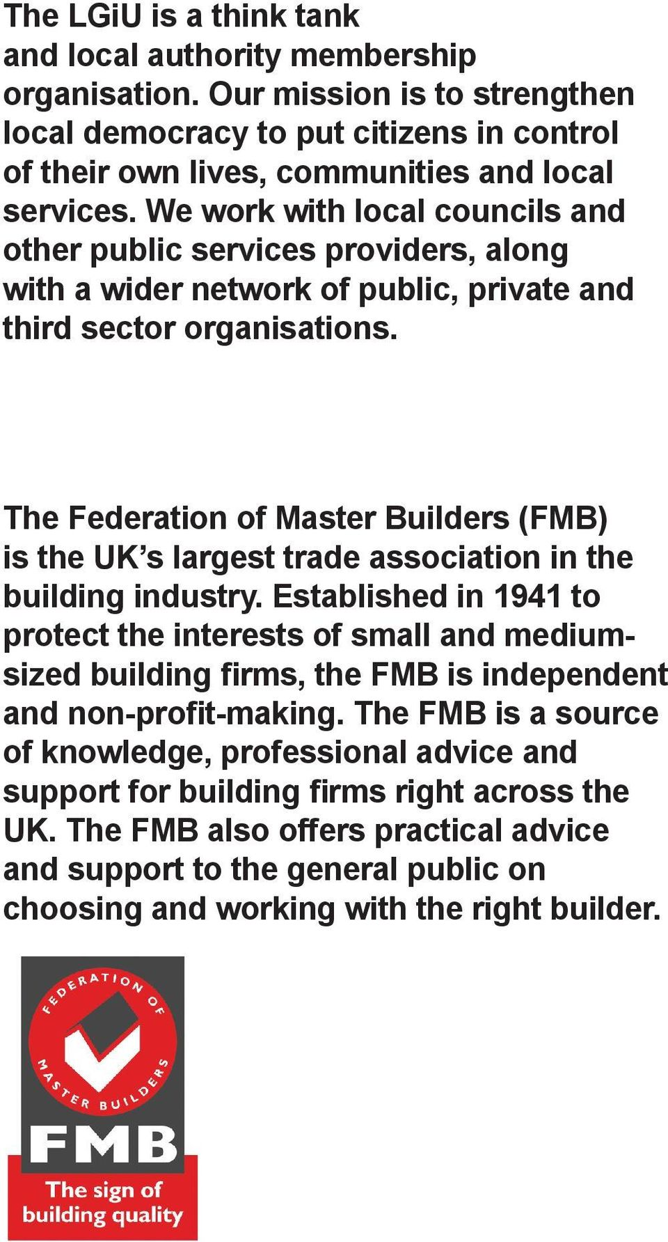 The Federation of Master Builders (FMB) is the UK s largest trade association in the building industry.