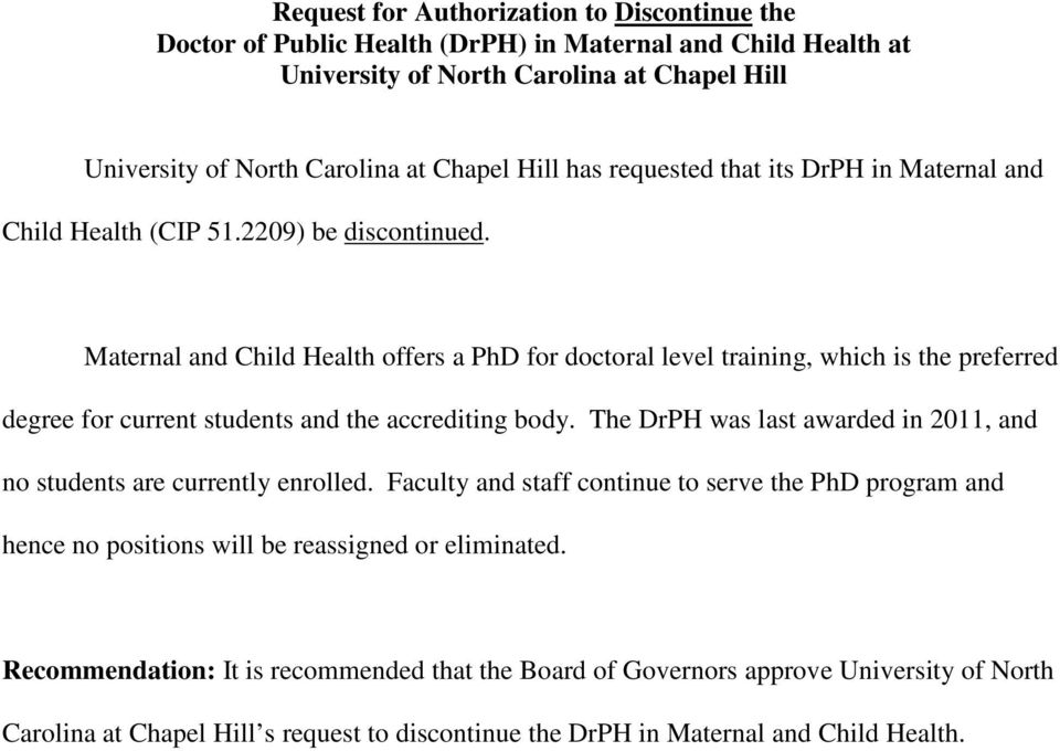 Maternal and Child Health offers a PhD for doctoral level training, which is the preferred degree for current students and the accrediting body.