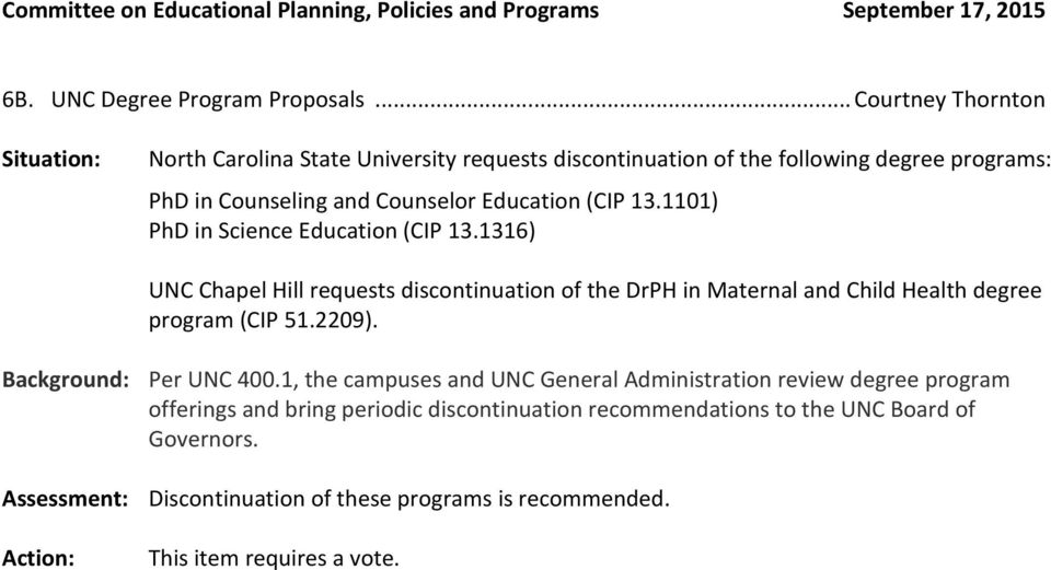 1101) PhD in Science Education (CIP 13.1316) UNC Chapel Hill requests discontinuation of the DrPH in Maternal and Child Health degree program (CIP 51.2209).