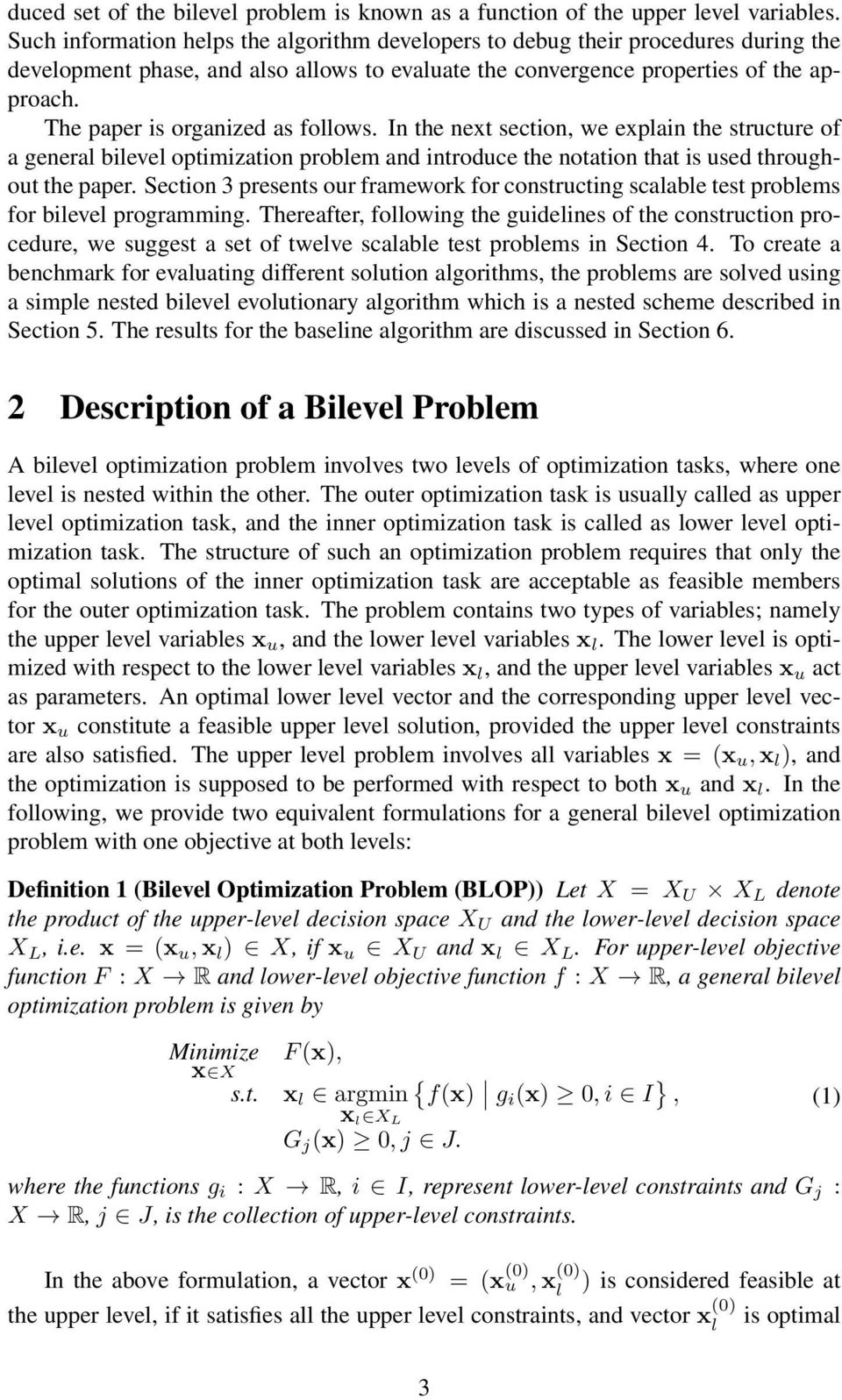 The paper is organized as follows. In the net section, we eplain the structure of a general bilevel optimization problem and introduce the notation that is used throughout the paper.