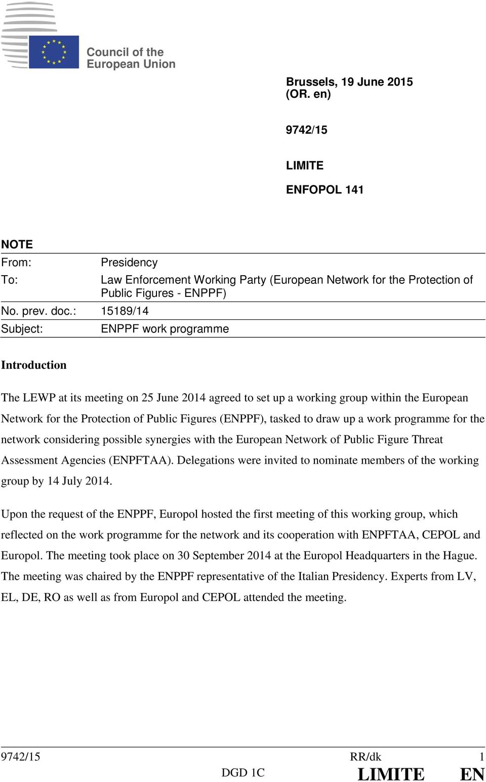 : 15189/14 Subject: ENPPF work programme Introduction The LEWP at its meeting on 25 June 2014 agreed to set up a working group within the European Network for the Protection of Public Figures