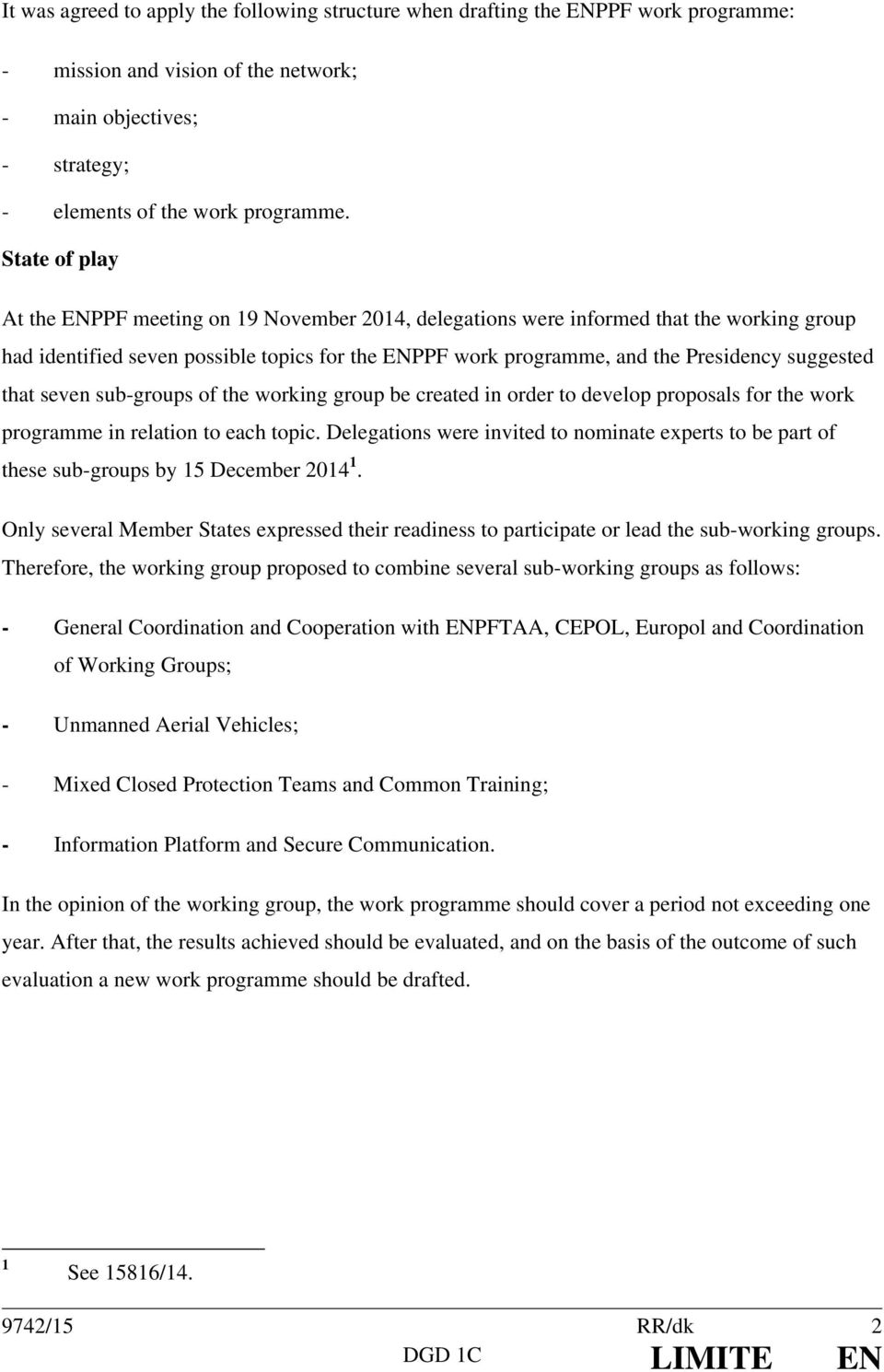 suggested that seven sub-groups of the working group be created in order to develop proposals for the work programme in relation to each topic.