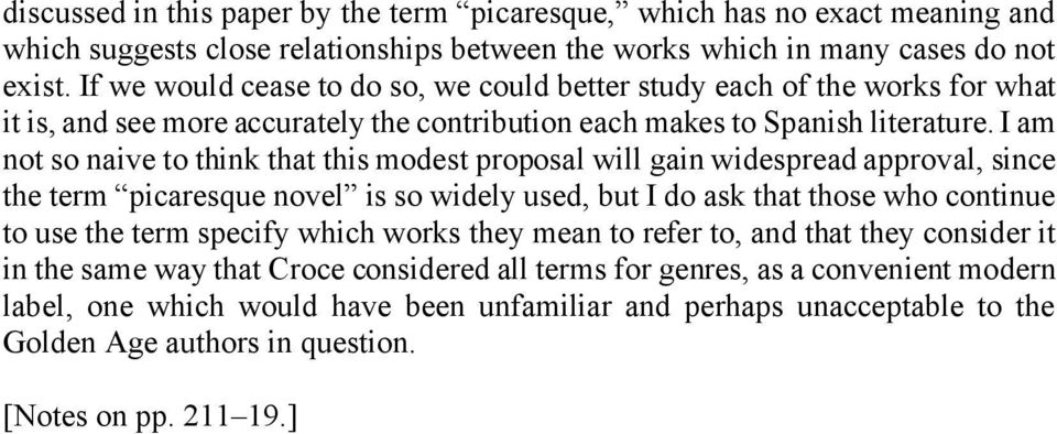 I am not so naive to think that this modest proposal will gain widespread approval, since the term picaresque novel is so widely used, but I do ask that those who continue to use the term specify