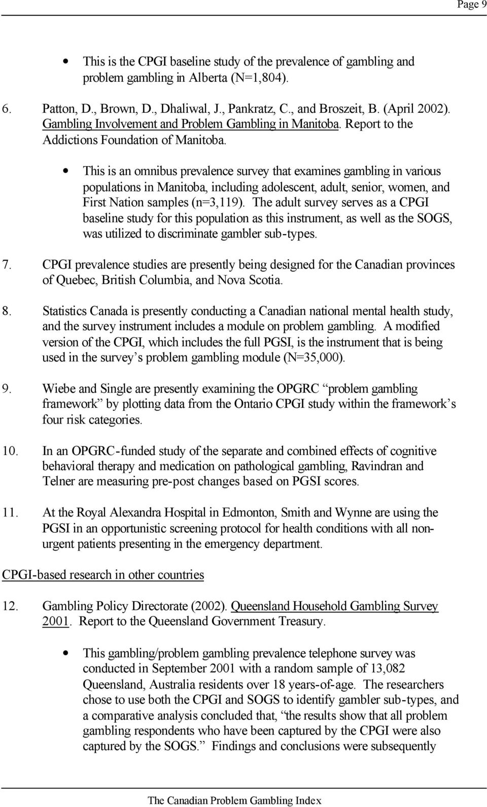 This is an omnibus prevalence survey that examines gambling in various populations in Manitoba, including adolescent, adult, senior, women, and First Nation samples (n=3,119).