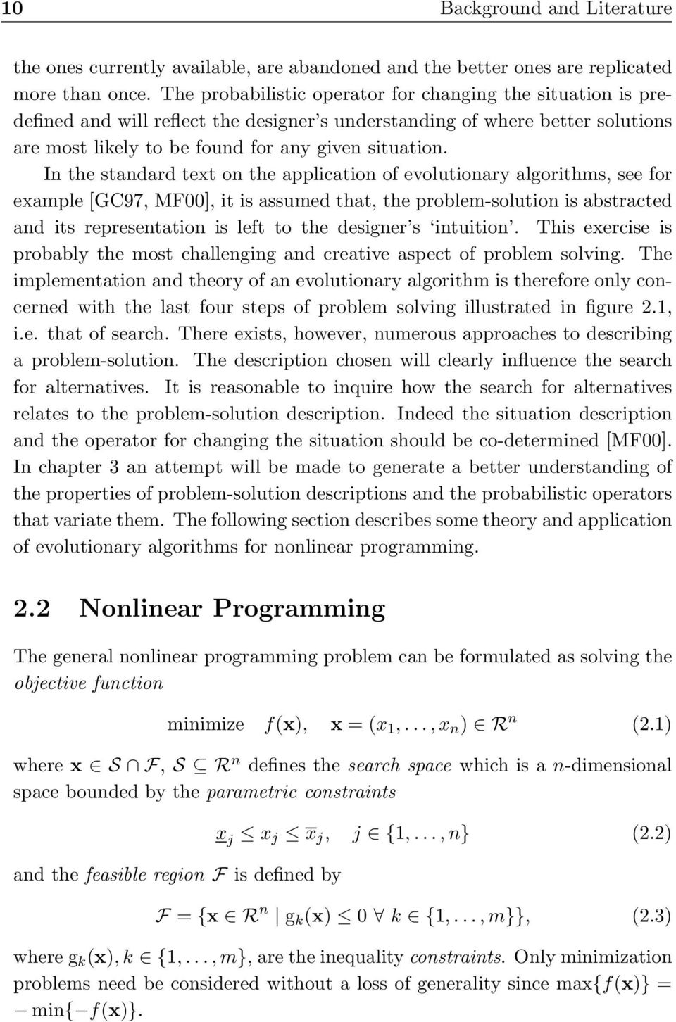 In the standard text on the application of evolutionary algorithms, see for example [GC97, MF00], it is assumed that, the problem-solution is abstracted and its representation is left to the designer
