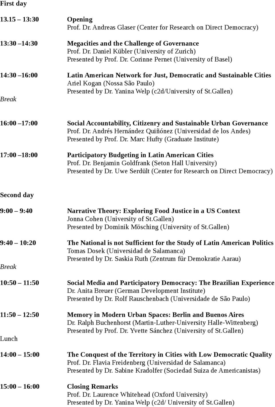 Yanina Welp (c2d/university of St.Gallen) Break 16:00 17:00 Social Accountability, Citizenry and Sustainable Urban Governance Prof. Dr.