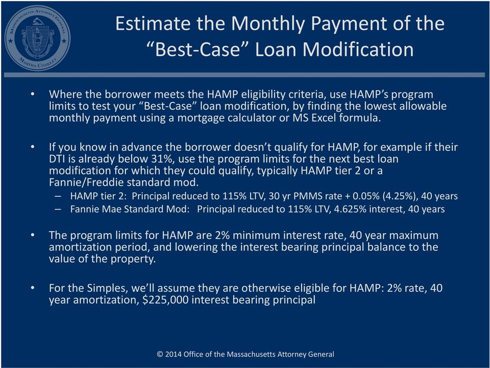 If you know in advance the borrower doesn t qualify for HAMP, for example if their DTI is already below 31%, use the program limits for the next best loan modification for which they could qualify,