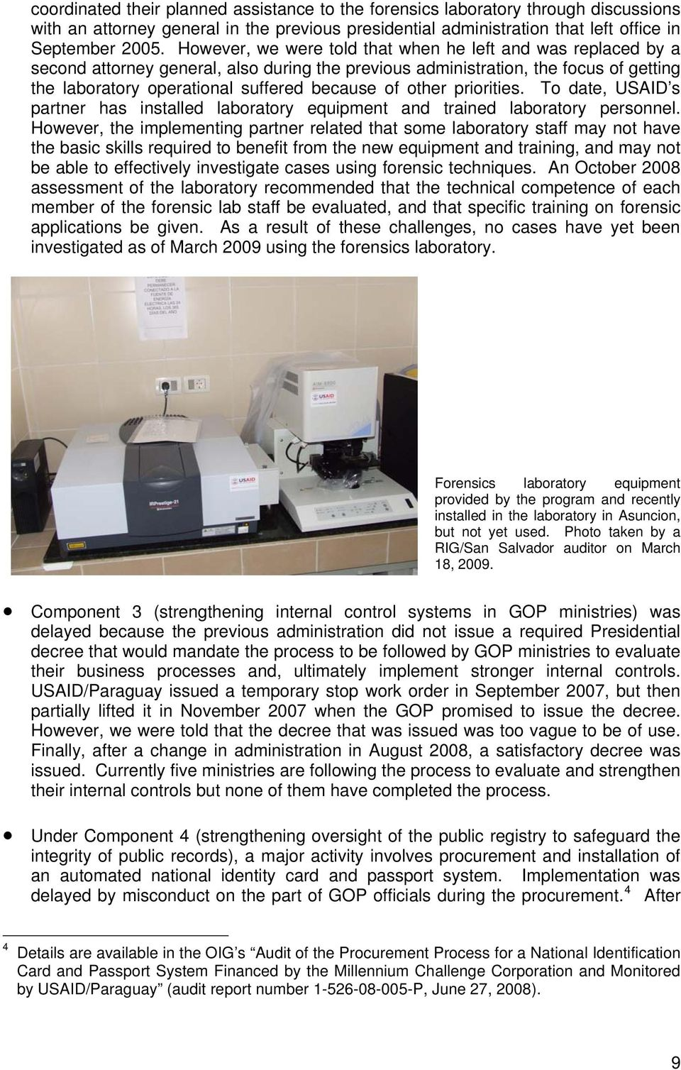 other priorities. To date, USAID s partner has installed laboratory equipment and trained laboratory personnel.