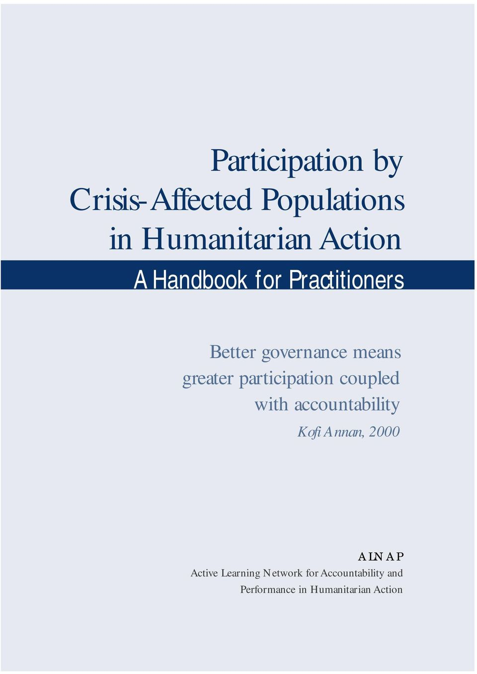participation coupled with accountability Kofi Annan, 2000 ALNAP