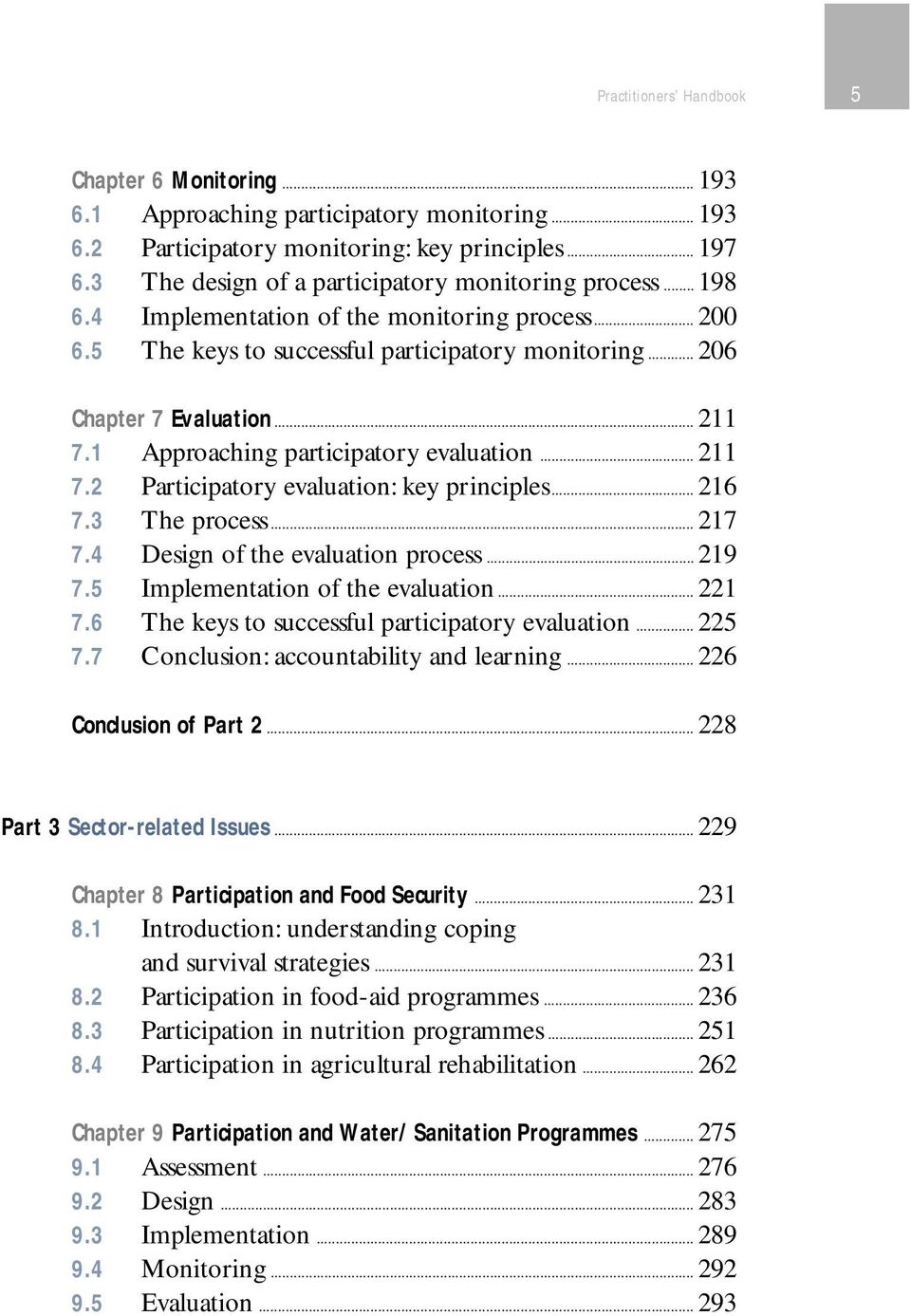 1 Approaching participatory evaluation... 211 7.2 Participatory evaluation: key principles... 216 7.3 The process... 217 7.4 Design of the evaluation process... 219 7.