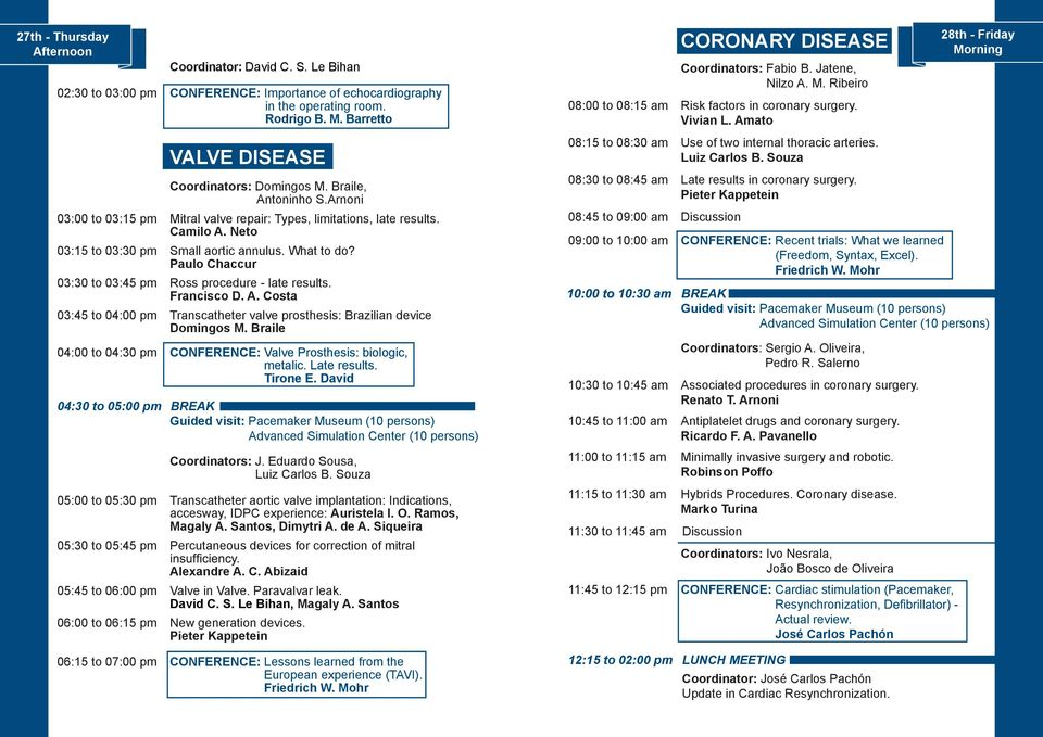 Amato 28th - Friday Morning VALVE DISEASE Coordinators: Domingos M. Braile, Antoninho S.Arnoni 03:00 to 03:15 pm Mitral valve repair: Types, limitations, late results. Camilo A.