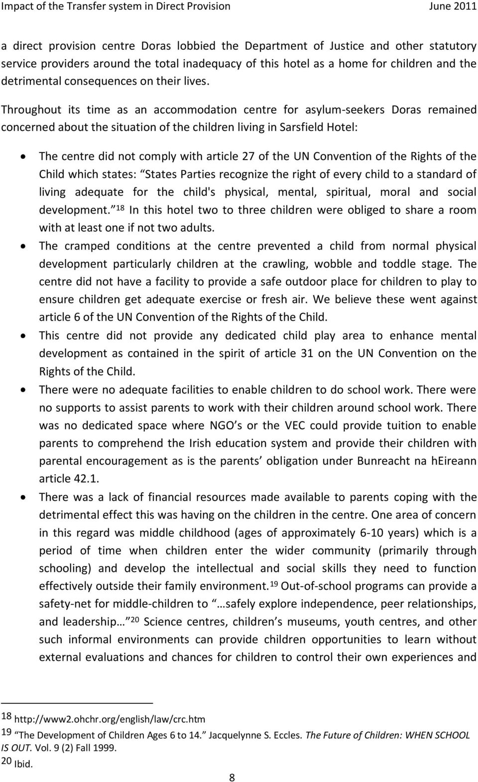 Throughout its time as an accommodation centre for asylum-seekers Doras remained concerned about the situation of the children living in Sarsfield Hotel: The centre did not comply with article 27 of