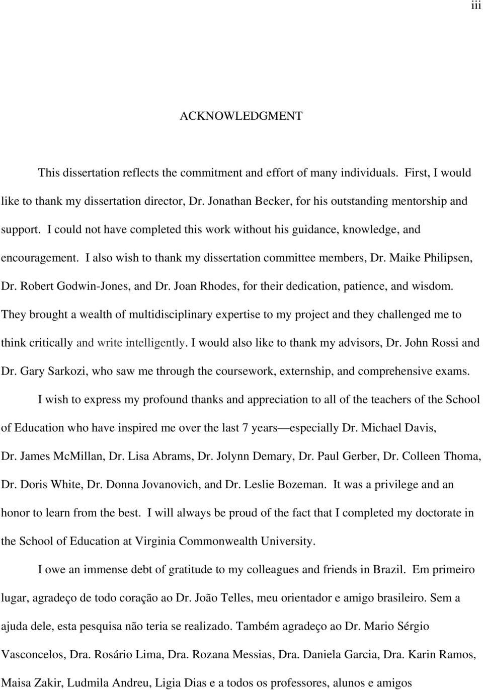 I also wish to thank my dissertation committee members, Dr. Maike Philipsen, Dr. Robert Godwin-Jones, and Dr. Joan Rhodes, for their dedication, patience, and wisdom.