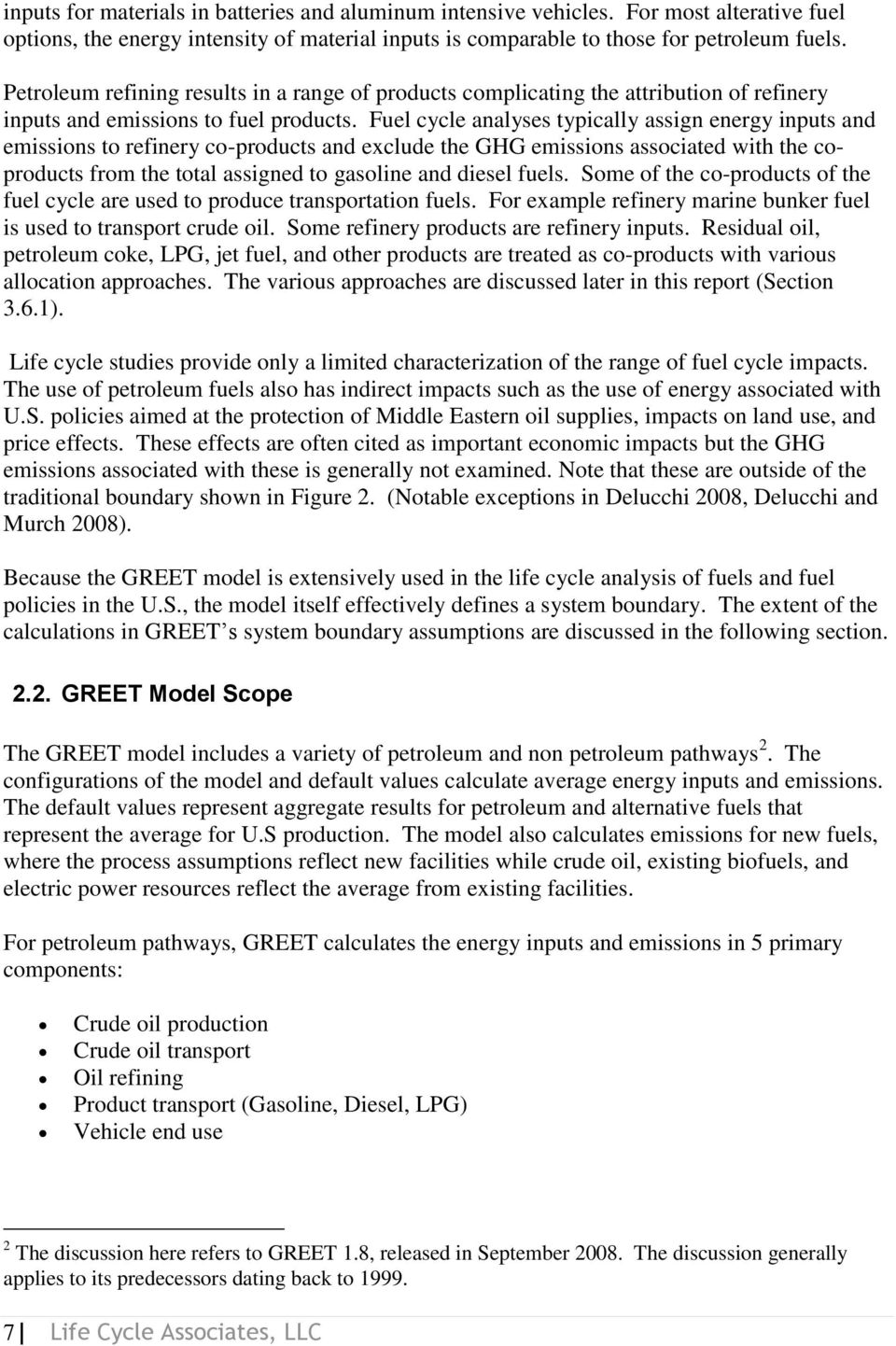 Fuel cycle analyses typically assign energy inputs and emissions to refinery co-products and exclude the GHG emissions associated with the coproducts from the total assigned to gasoline and diesel