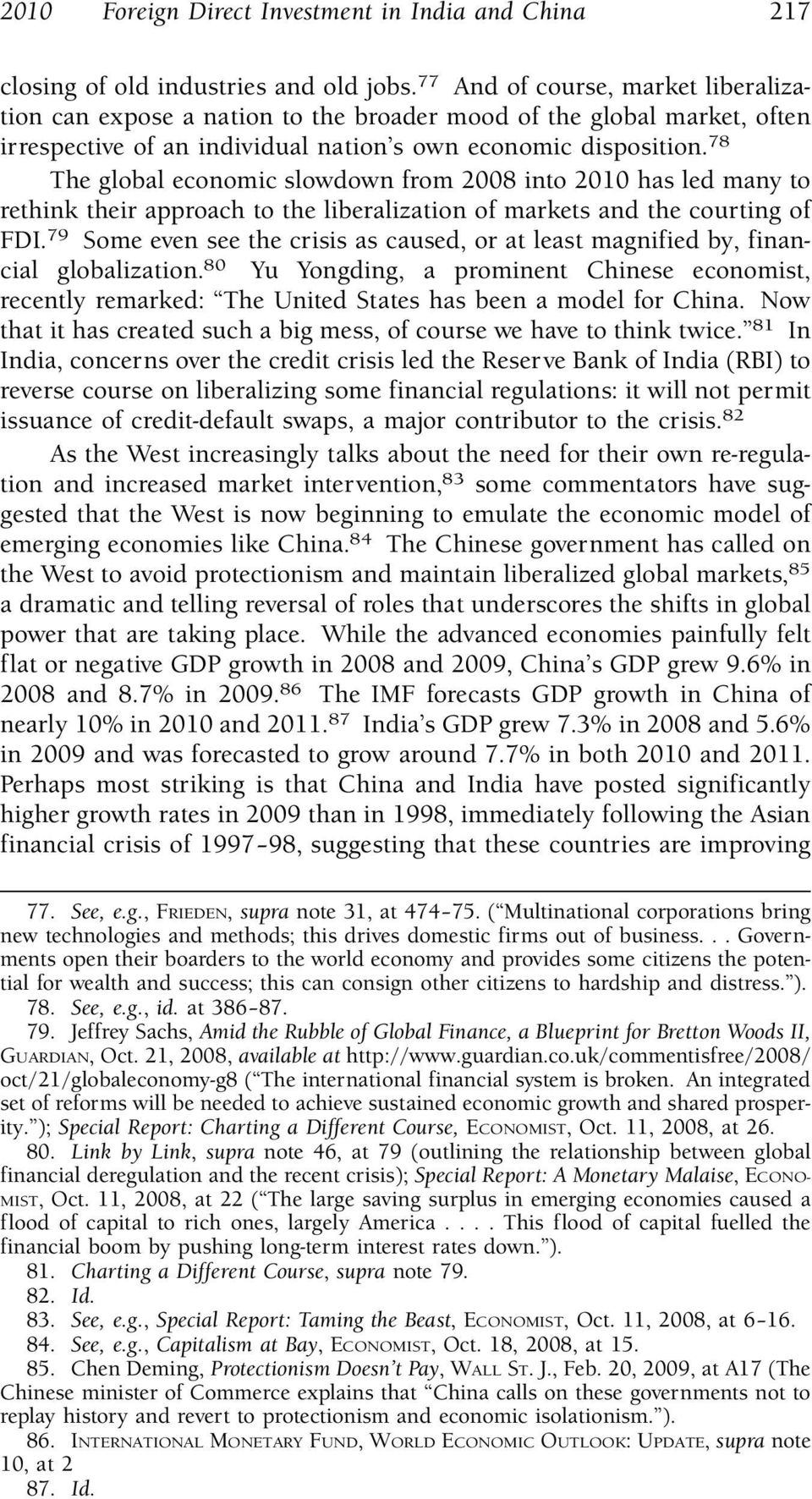78 The global economic slowdown from 2008 into 2010 has led many to rethink their approach to the liberalization of markets and the courting of FDI.
