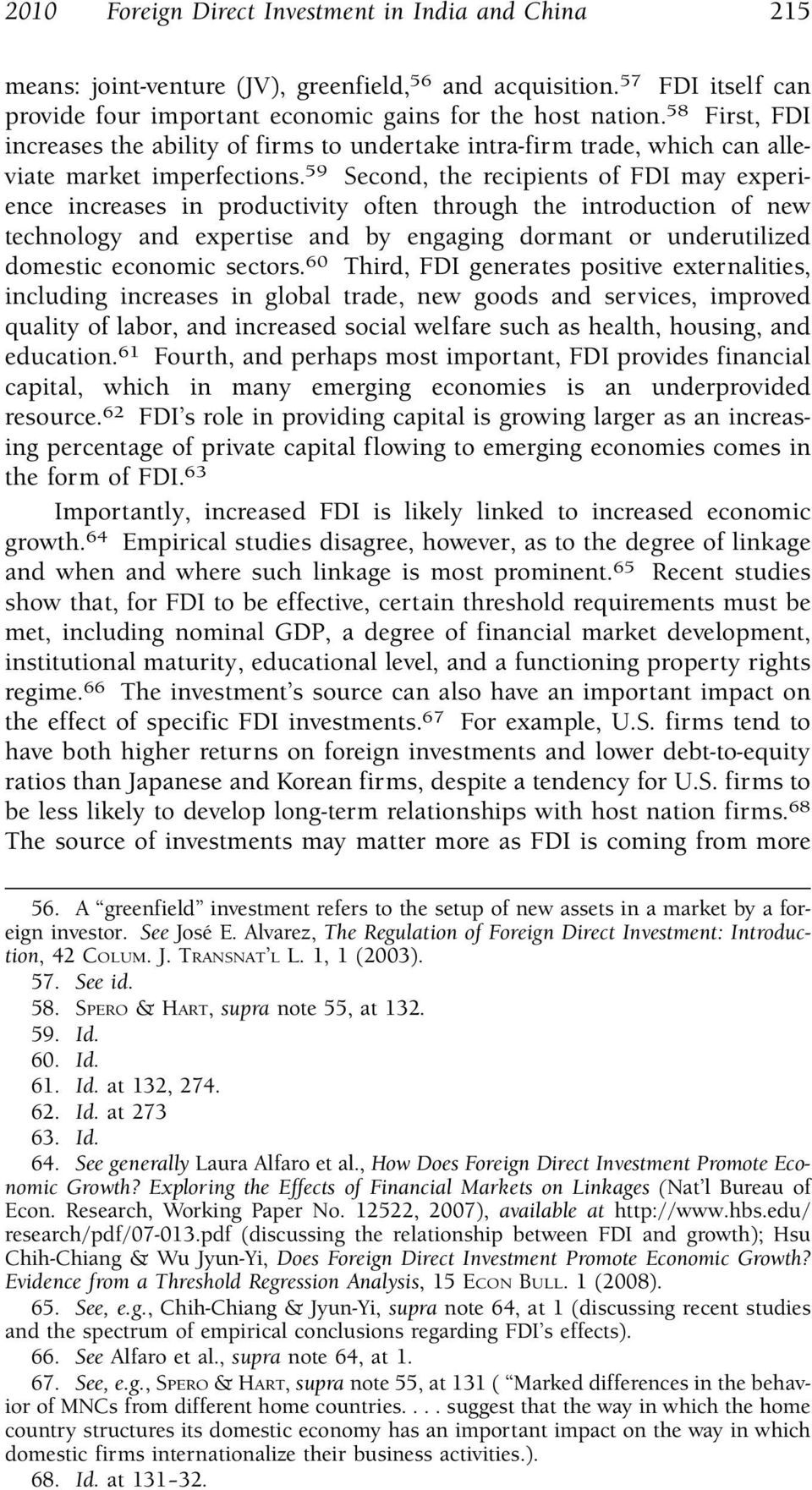 59 Second, the recipients of FDI may experience increases in productivity often through the introduction of new technology and expertise and by engaging dormant or underutilized domestic economic