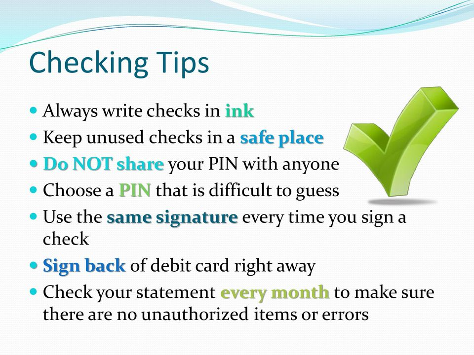 same signature every time you sign a check Sign back of debit card right away