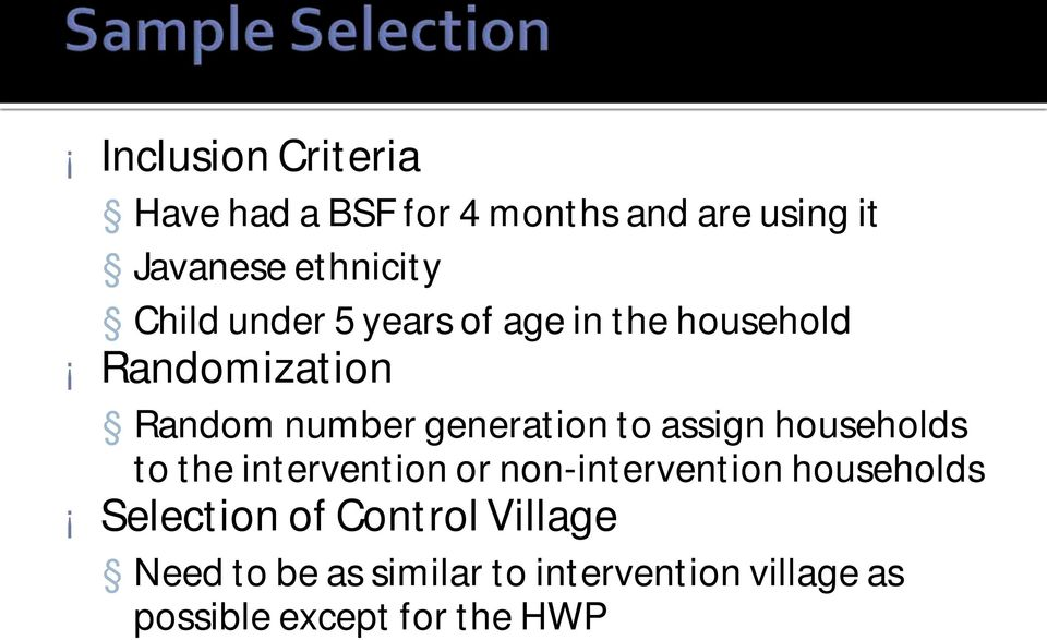 assign households to the intervention or non-intervention households Selection of