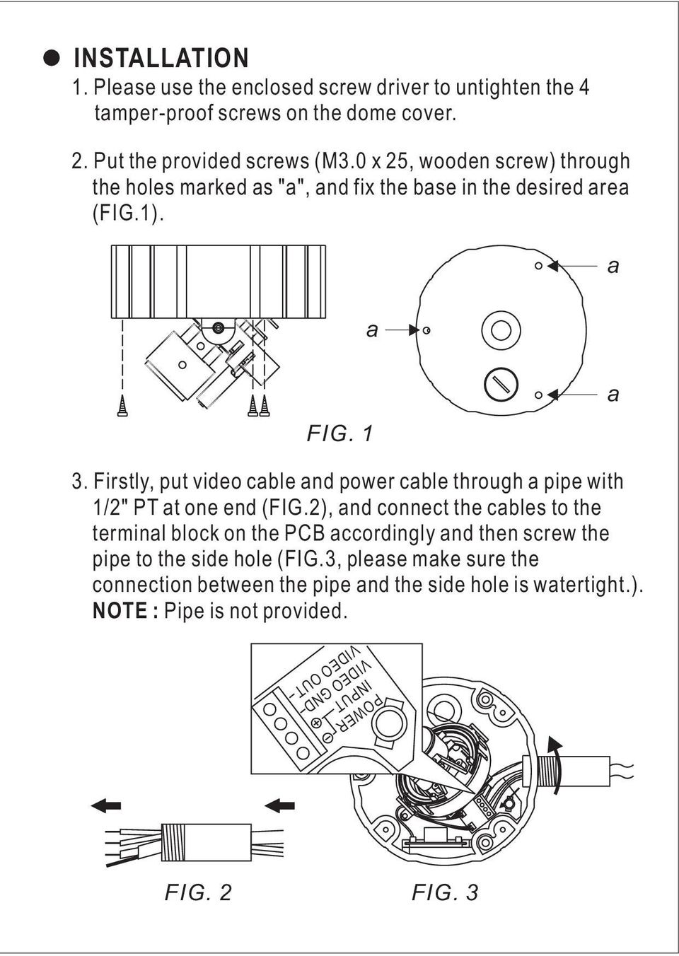 "Firstly, put video cable and power cable through a pipe with 1/2"" PT at one end (FIG."