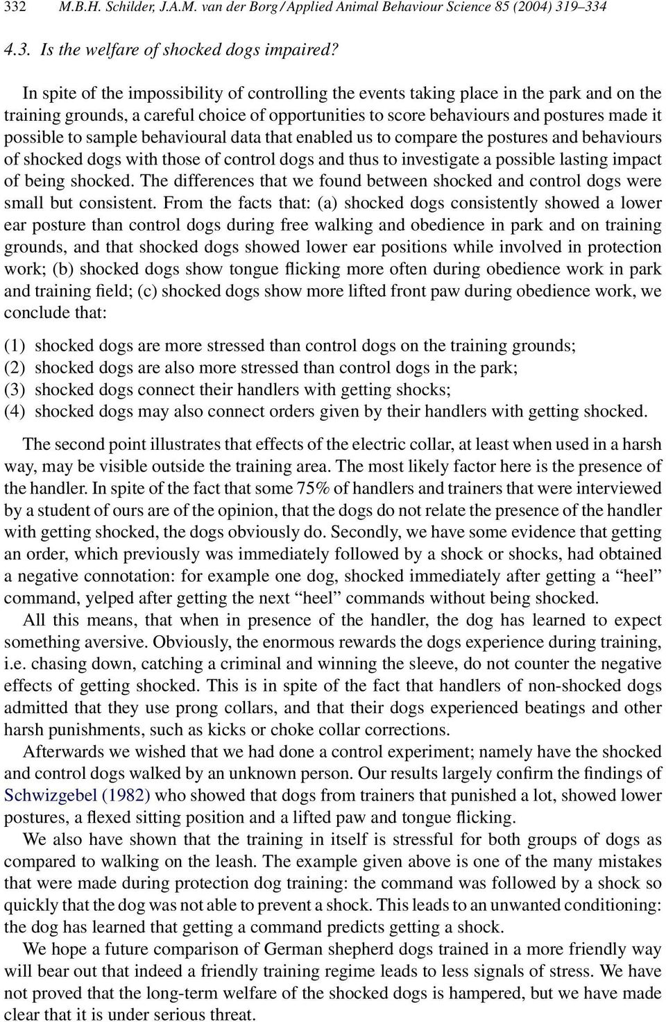 sample behavioural data that enabled us to compare the postures and behaviours of shocked dogs with those of control dogs and thus to investigate a possible lasting impact of being shocked.