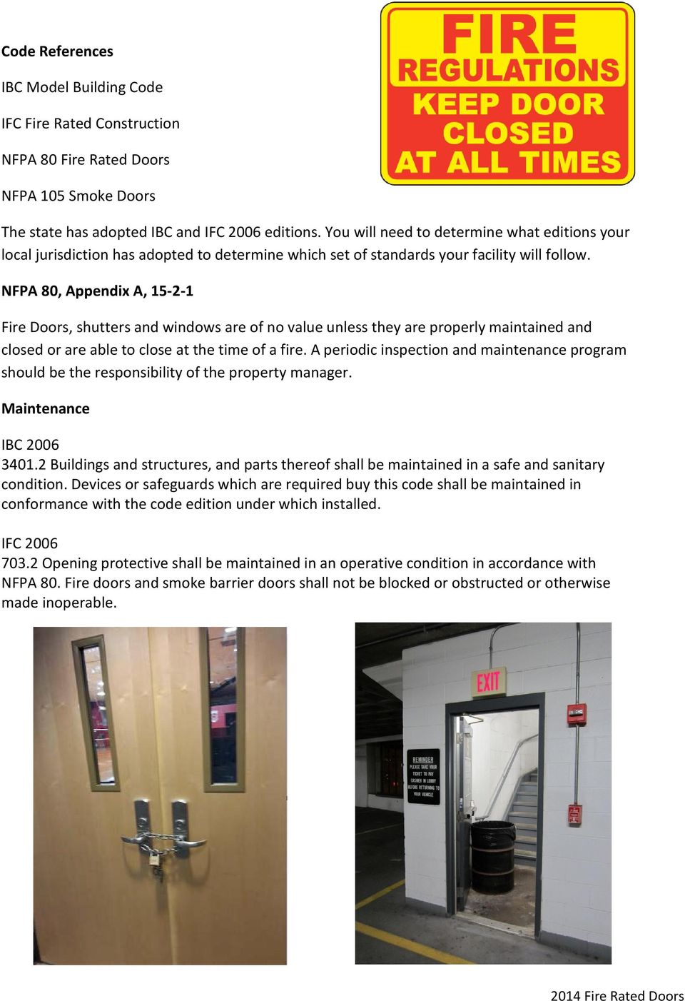 NFPA 80, Appendix A, 15-2-1 Fire Doors, shutters and windows are of no value unless they are properly maintained and closed or are able to close at the time of a fire.