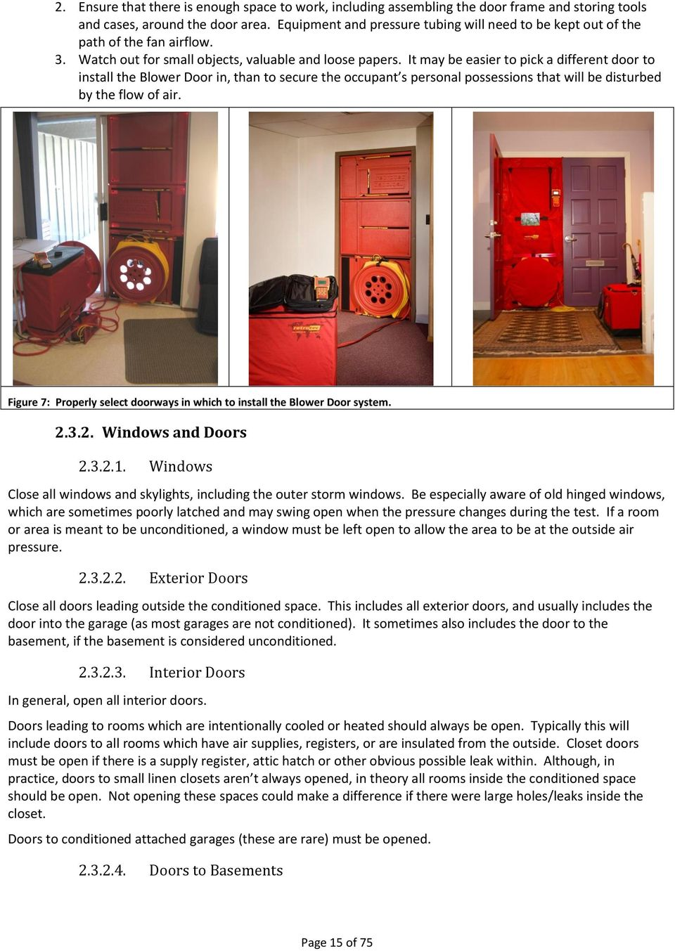 It may be easier to pick a different door to install the Blower Door in, than to secure the occupant s personal possessions that will be disturbed by the flow of air.