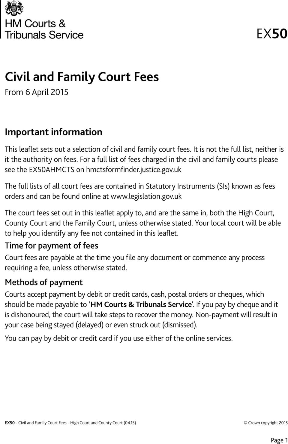 uk The full lists of all court fees are contained in Statutory Instruments (SIs) known as fees orders and can be found online at www.legislation.gov.