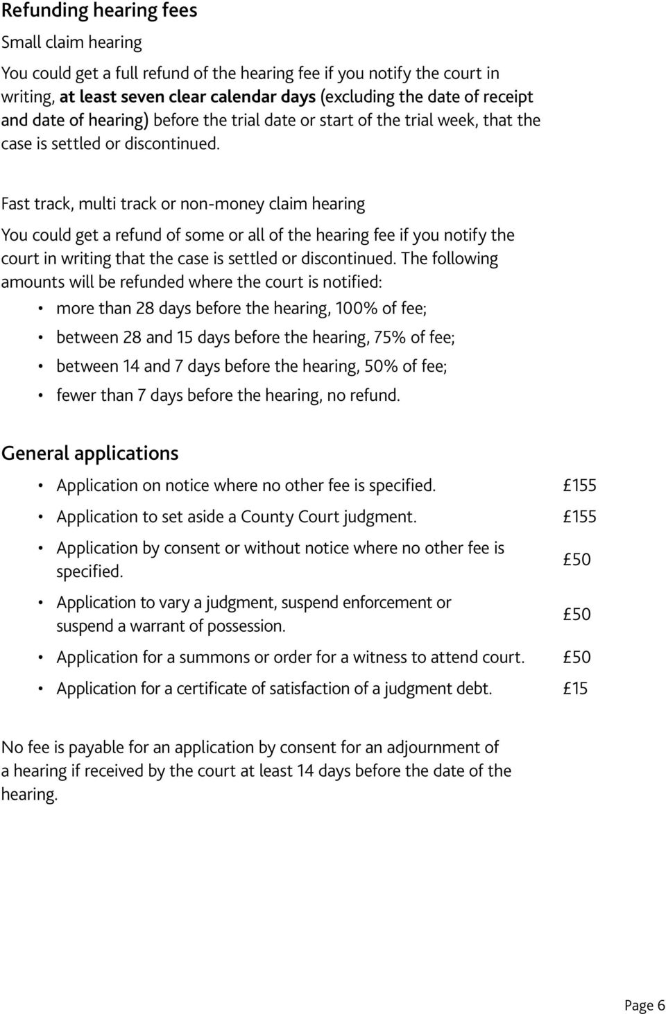 Fast track, multi track or non-money claim hearing You could get a refund of some or all of the hearing fee if you notify the court in writing that the case is settled or discontinued.
