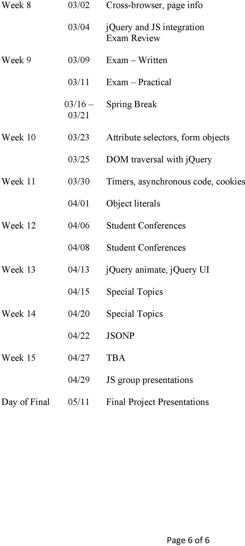 04/01 Object literals Week 12 04/06 Student Conferences 04/08 Student Conferences Week 13 04/13 jquery animate, jquery UI 04/15 Special Topics