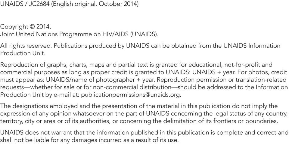Reproduction of graphs, charts, maps and partial text is granted for educational, not-for-profit and commercial purposes as long as proper credit is granted to UNAIDS: UNAIDS + year.