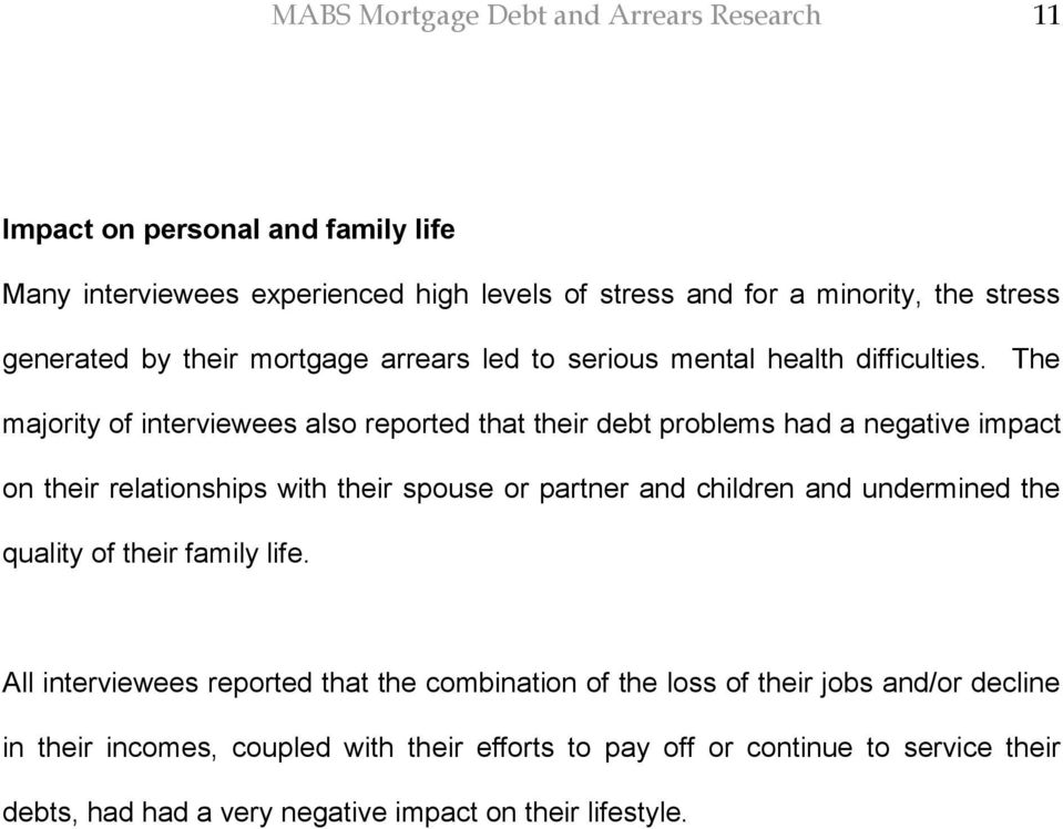 The majority of interviewees also reported that their debt problems had a negative impact on their relationships with their spouse or partner and children and