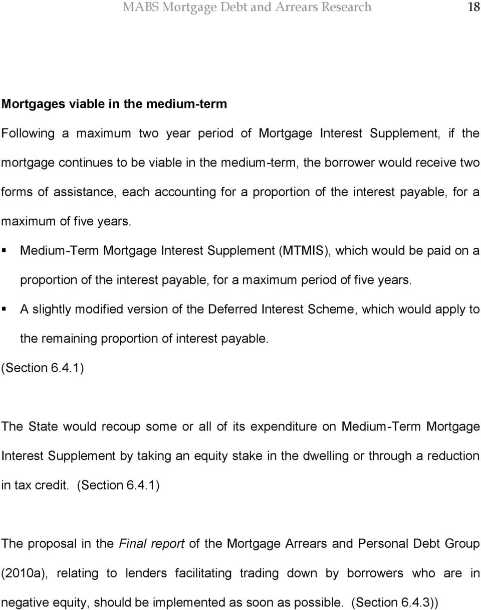 Medium-Term Mortgage Interest Supplement (MTMIS), which would be paid on a proportion of the interest payable, for a maximum period of five years.