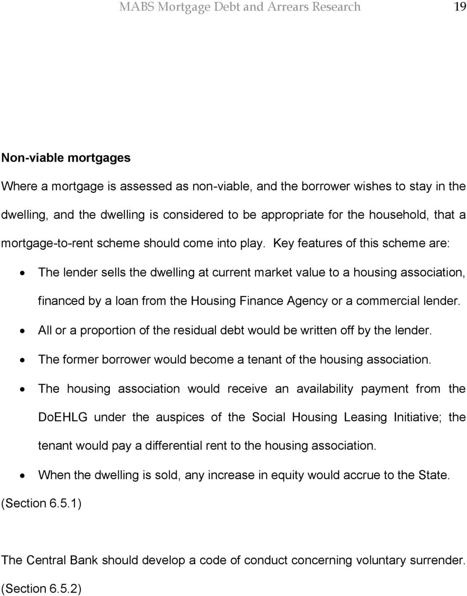 Key features of this scheme are: The lender sells the dwelling at current market value to a housing association, financed by a loan from the Housing Finance Agency or a commercial lender.