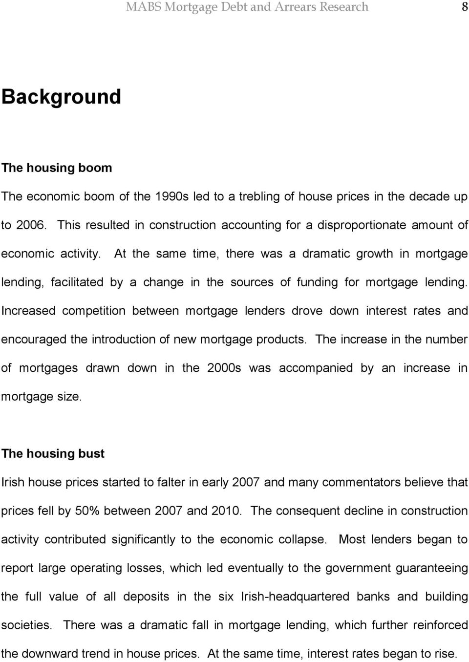At the same time, there was a dramatic growth in mortgage lending, facilitated by a change in the sources of funding for mortgage lending.