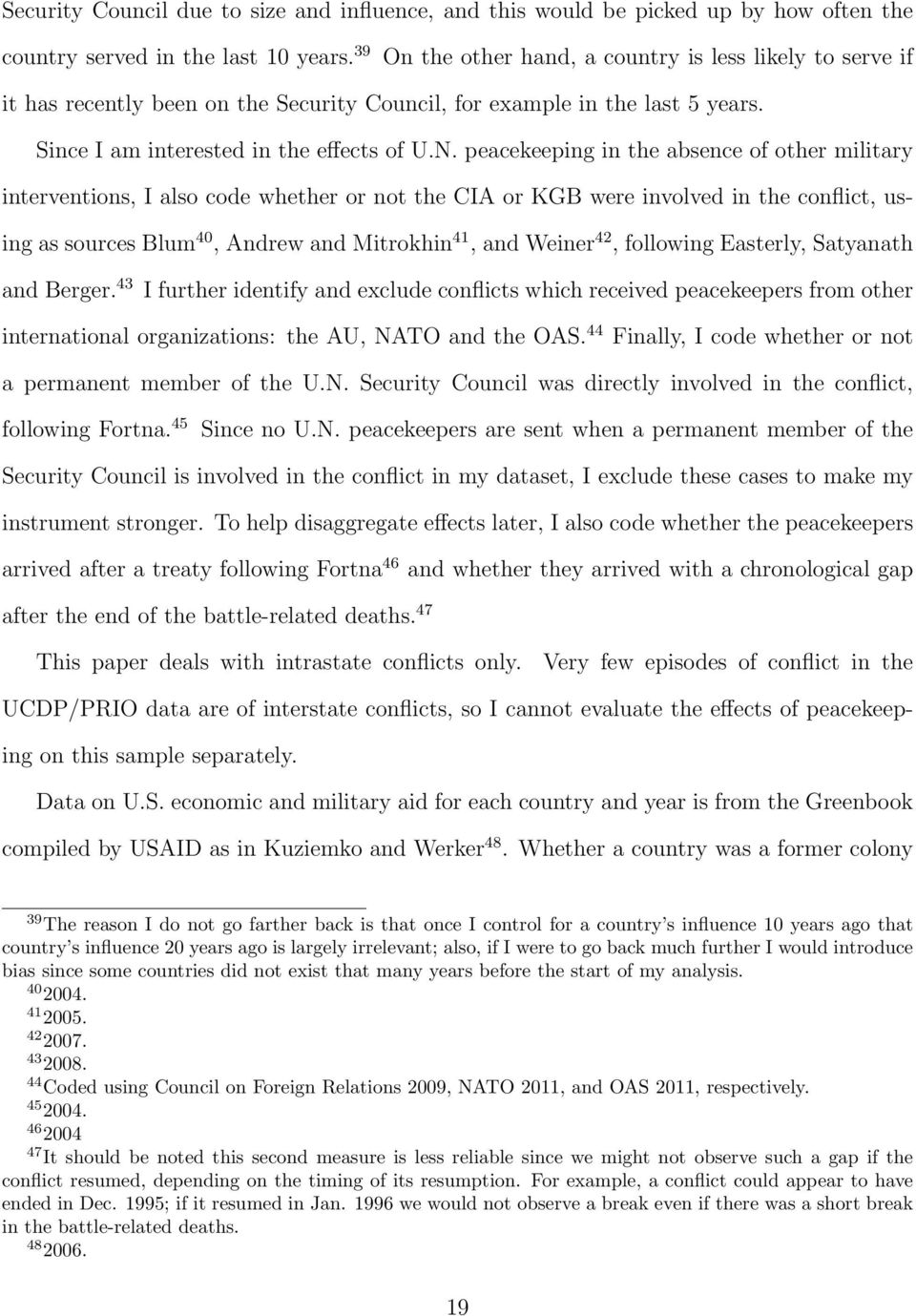 peacekeeping in the absence of other military interventions, I also code whether or not the CIA or KGB were involved in the conflict, using as sources Blum 40, Andrew and Mitrokhin 41, and Weiner 42,