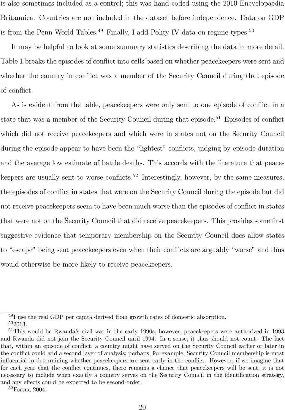 Table 1 breaks the episodes of conflict into cells based on whether peacekeepers were sent and whether the country in conflict was a member of the Security Council during that episode of conflict.