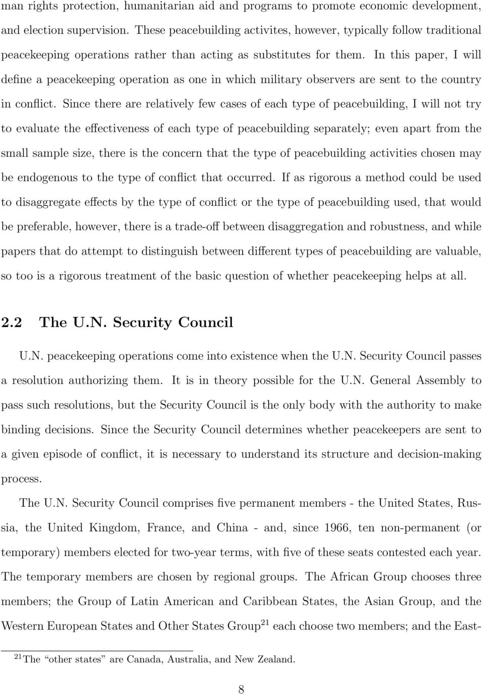 In this paper, I will define a peacekeeping operation as one in which military observers are sent to the country in conflict.